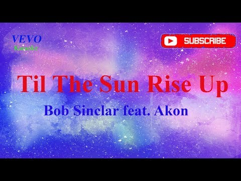 Bob Sinclar feat. Akon - Til The Sun Rise Up Karaoke  / Lyrics (Karaoke Version)