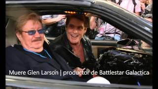 Muere Glen Larson | productor de Battlestar Galactica