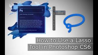 Make Use Of Lasso Tool in Adobe Photoshop CS6