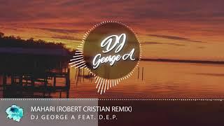 Dj George A ft. D.E.P. - Mahari (Robert Cristian Remix)