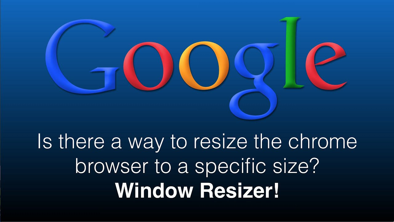 Is there a way to resize the chrome browser to a specific size? Window  Resizer!