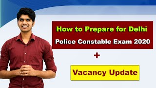 How to Prepare for Delhi Police Constable Exam 2020 | Delhi police constable Upcoming Vacancy update