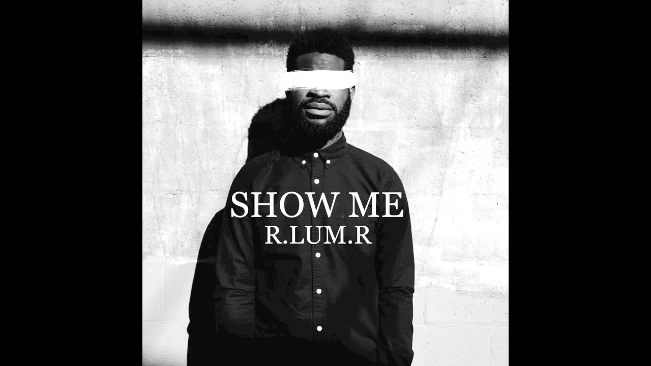 Show Me - R.LUM.R