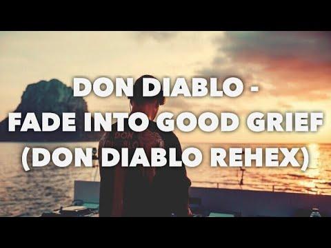 Don Diablo - Fade Into Good Grief (Don Diablo Rehex)
