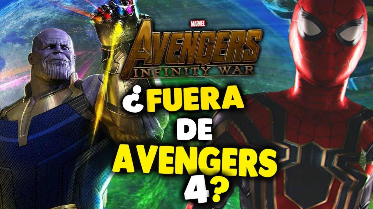 spider-man no estará en avengers 4 infinity war parte 2 - youtube