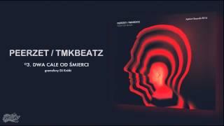 Repeat youtube video PEERZET / TMKBEATZ - Dwa cale od śmierci