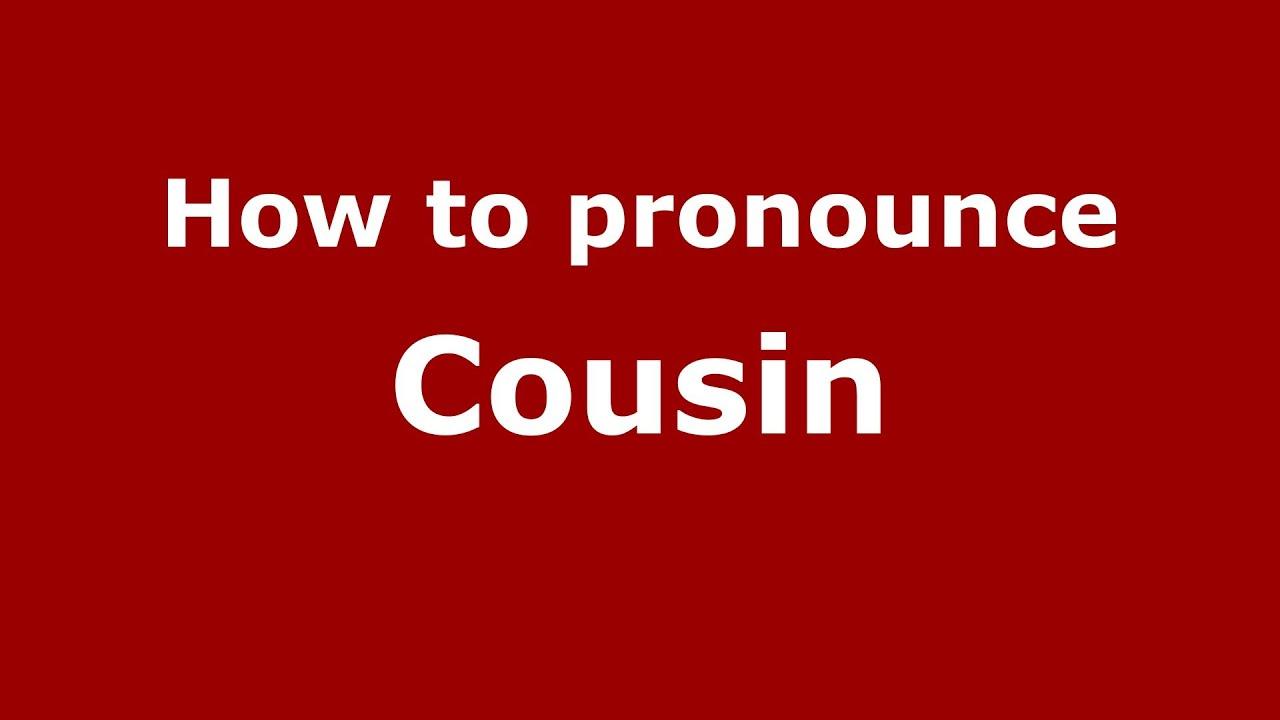 How to pronounce Cousin (French/France) - PronounceNames.com
