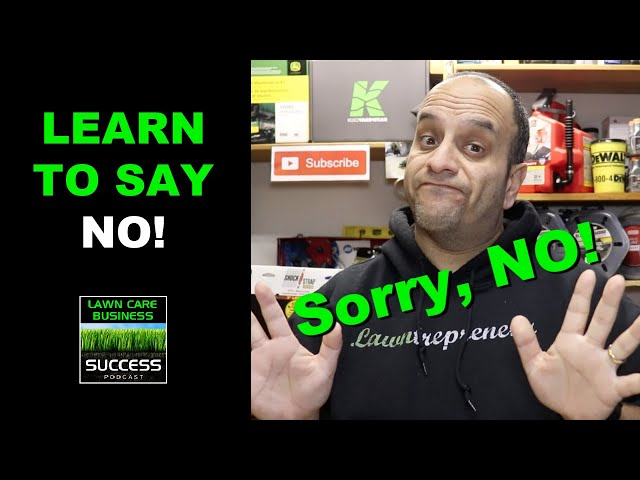 Learn to say NO in your lawn care business!