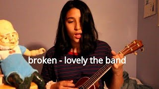 broken - lovely the band ukulele cover