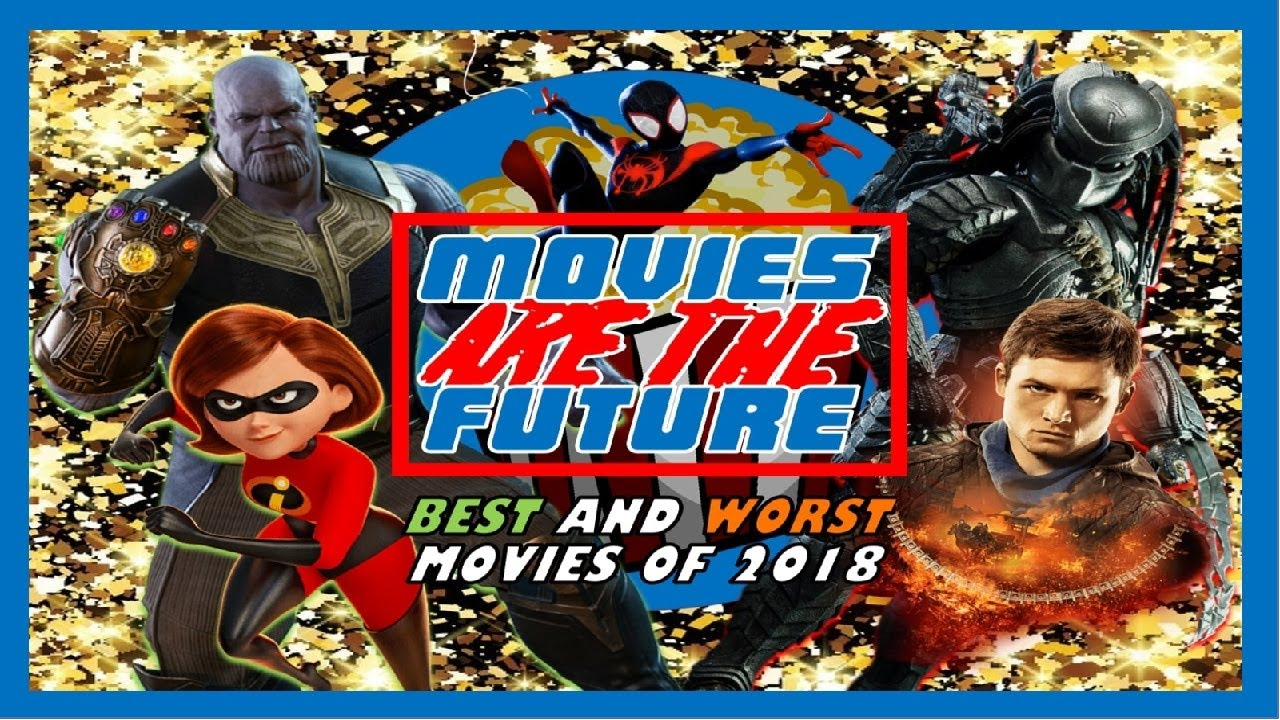 THE BEST & WORST OF 2018 - A Movies Are The Future Special