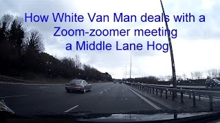 White Van Man meets Zoom-zoomer meets Middle Lane Hog