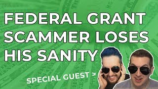 Federal Grant Scammer Loses His Sanity