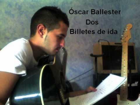 Oscar Ballester dos billetes de ida.
