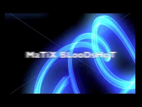 MaTiX BLooDsHoT New Intro made by the DGv Gaming EFF3CTZ Team: KTz Graphix