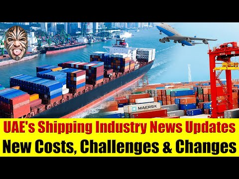 UAE's Shipping Industry News Updates - New Costs, Challenges & Changes