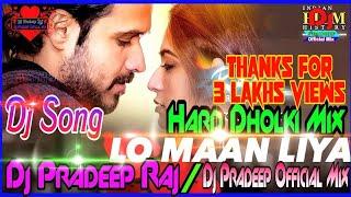 Lo Maan Liya Humne Dj Dholki Mix Song Mix By   Dj Pradeep Raj  