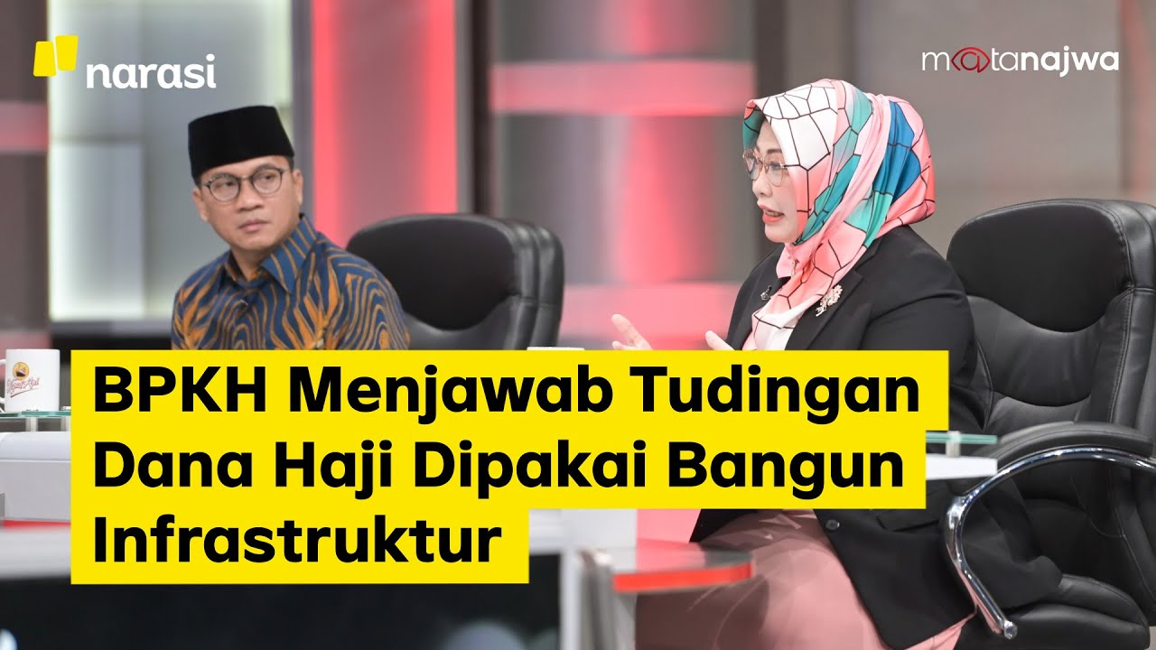 BPKH Menjawab Tudingan Dana Haji Dipakai Bangun Infrastruktur (Part 6)   Mata Najwa