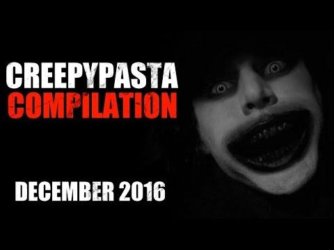 CREEPYPASTA COMPILATION- DECEMBER 2016
