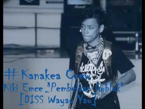 Kiki Emce #Kanakea Crew - Pembelaan Goblok (DISS Wayau Yau)