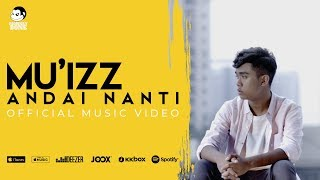 Download MU'IZZ - Andai Nanti (Official Music Video)