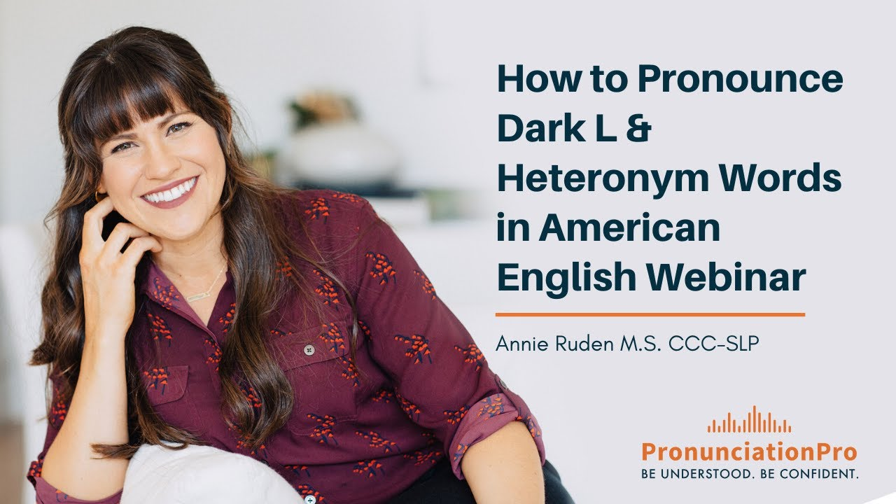 How To Pronounce Dark L & Heteronym Words In American English Webinar