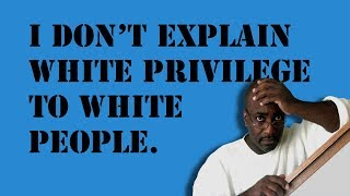 Why I Don't Explain White Privilege To White People.