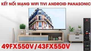 Cách kết nối mạng Android Tivi Panasonic 4K 43 inch 43FX550V