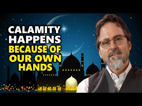 Calamity Happens Because of Our Own Hands - Hamza Yusuf