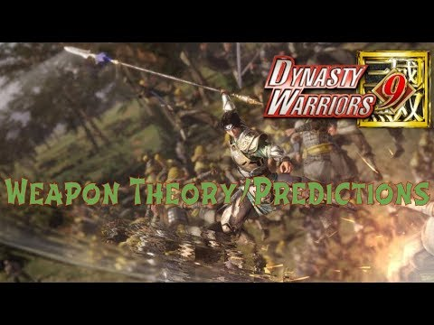 Dynasty Warriors 9 Weapon Theory/Predictions