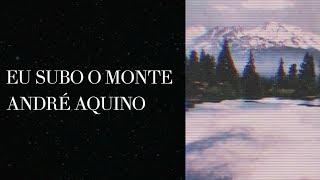 Eu Subo O Monte (Espontâneo) - André Aquino