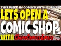 HOW TO OPEN A COMIC SHOP AND SOMETHING SPECIAL with ChinoComics&More, This week in comic news