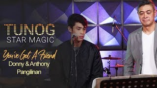 "Tunog Star Magic: Donny and Anthony Pangilinan perform ""You've Got A Friend"" by James Taylor"