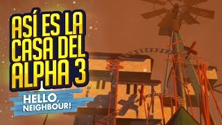ASÍ ES LA CASA DEL ALPHA 3 !! - HELLO NEIGHBOR