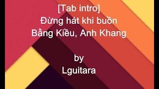 """[Guitar] Tab intro """"Đừng hát khi buồn"""" Bằng Kiều, Anh Khang (nhạc dạo đầu)"""