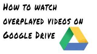 How to Watch Overplayed Videos on Google Drive