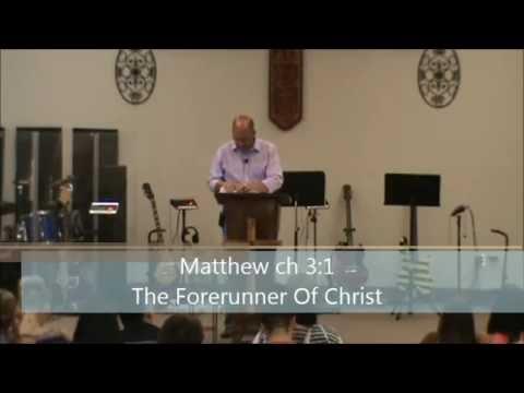 Pastor Randy McAllister Sun AM July 3, 2016. Matthew ch 3:1 The Forerunner Of Christ