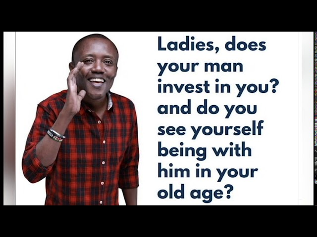 Maina Kageni : Do Kenyan men know how to invest in their women? #MainaAndKingangi