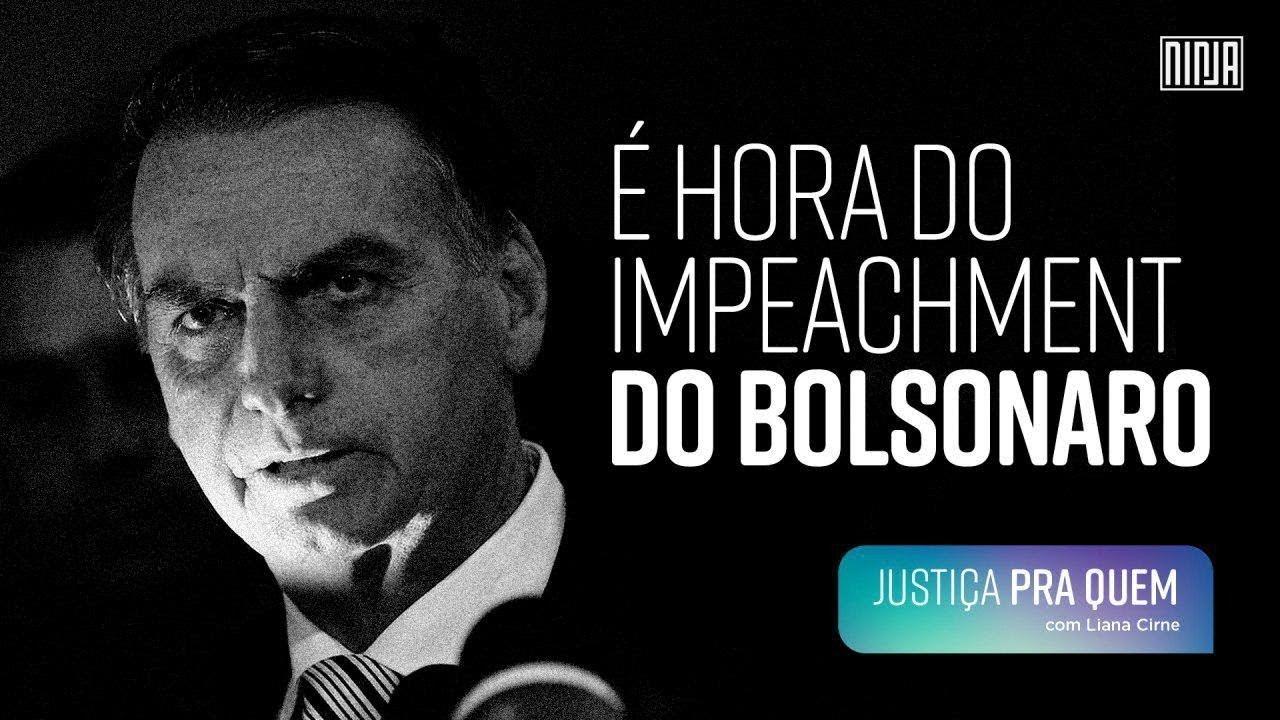 Justiça Pra Quem? | É hora do impeachment de Bolsonaro ...