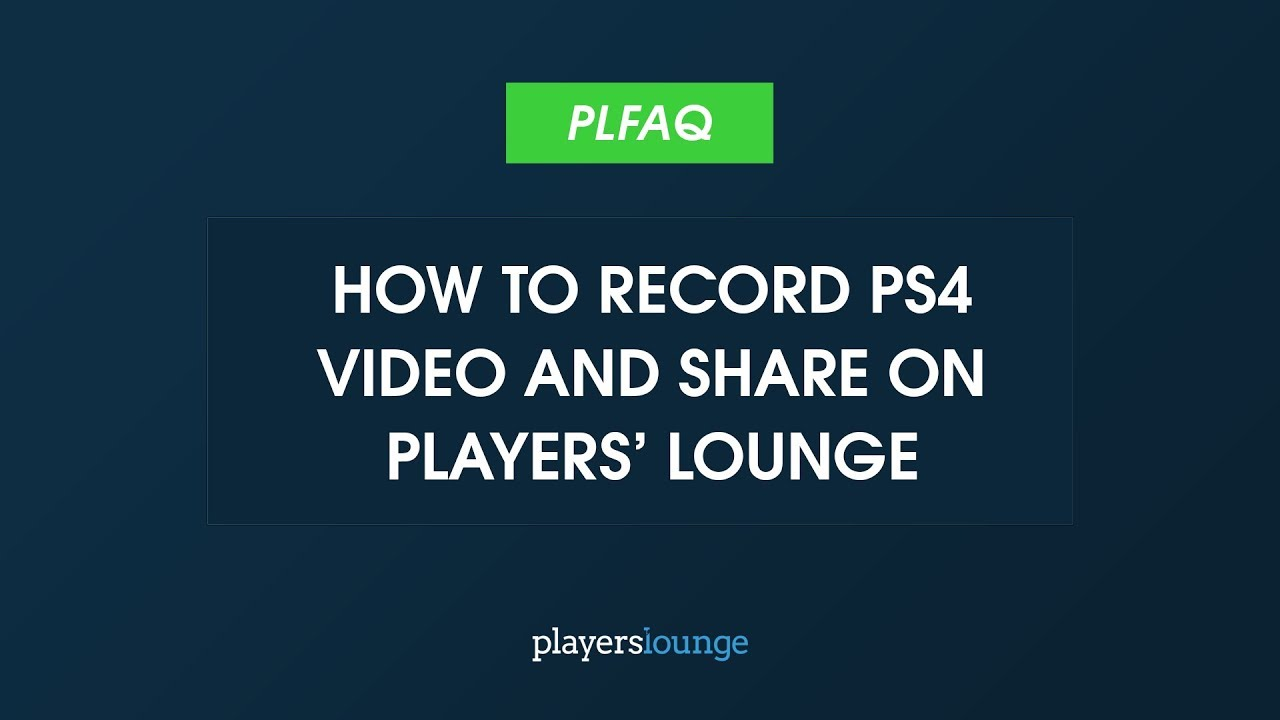 PlayersLounge   PS4 Record and Share Video How To