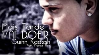 Guinn Kadesh - Mais Tarde Vai Doer (Part. Francis Alex)