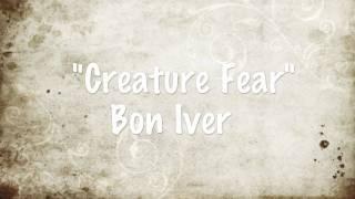 """Creature Fear"" - Bon Iver"