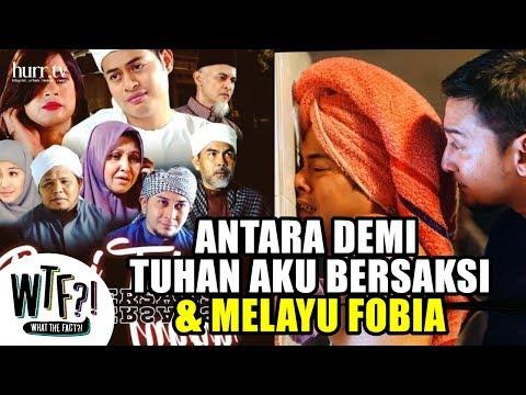Antara Demi Tuhan Aku Bersaksi & Melayu Fobia | WTF?!