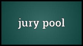 Jury pool Meaning
