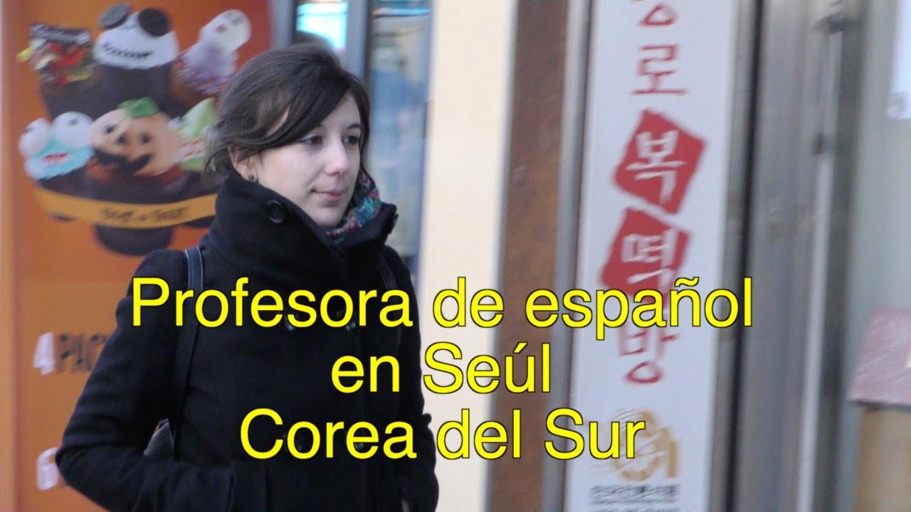 Profesora De Espanol En Seul Corea Del Sur Youtube