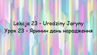 Польська мова: Урок 23 День народження Ярини - Lekcja 23 Urodziny Jaryny