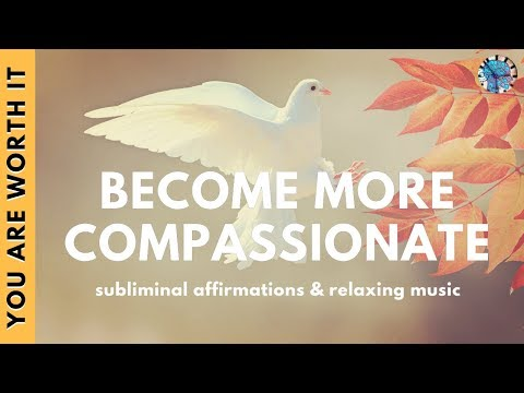 UNIVERSAL LOVE AND COMPASSION FOR ALL BEINGS | Subliminal Affirmations & Uplifting Music