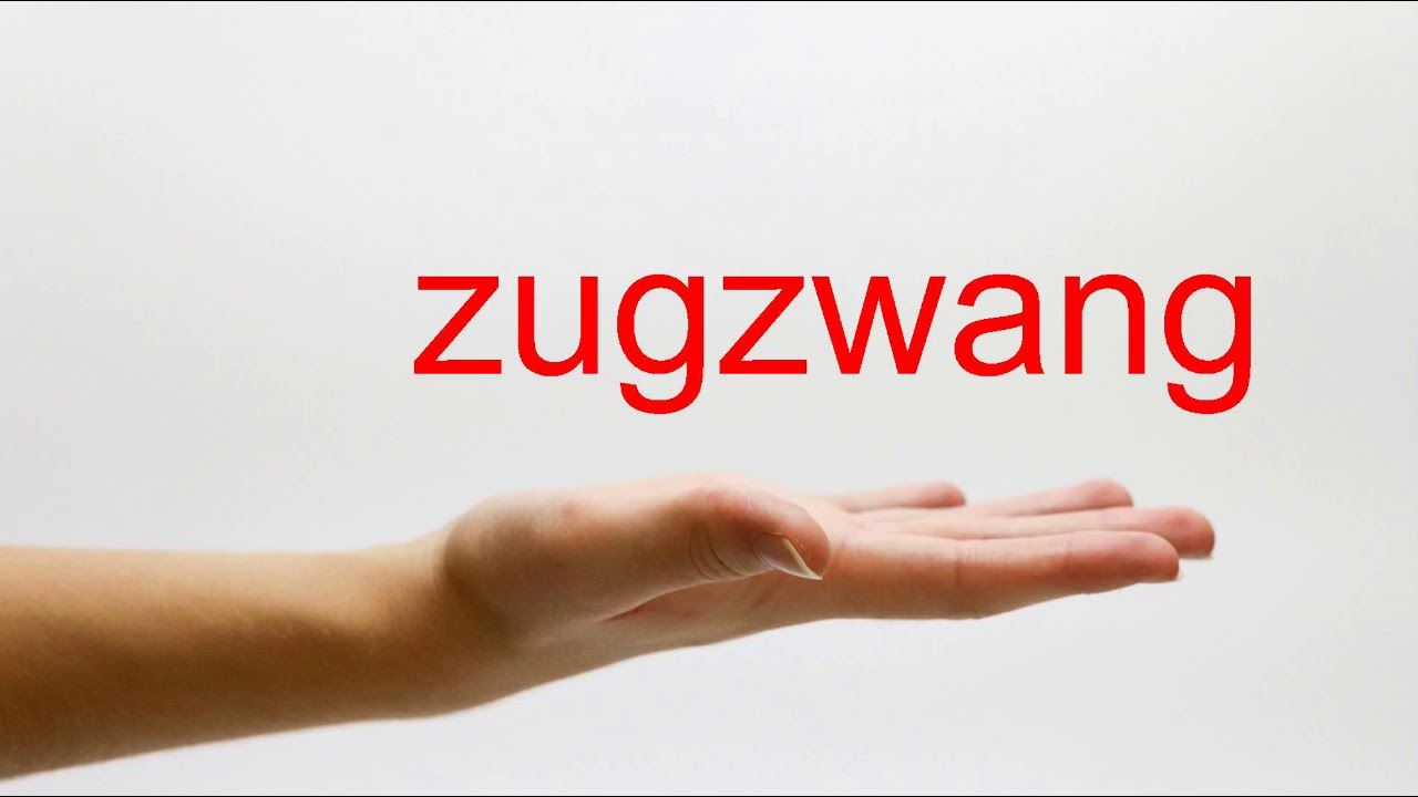 Zugzwang is ... Meaning 10
