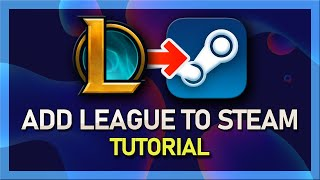 How to add League of Legends to Steam