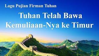 Lagu Rohani Kristen 2020 - Tuhan Telah Bawa Kemuliaan-Nya ke Timur