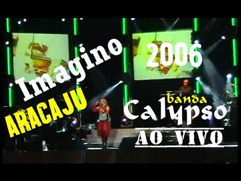 Imagino - Banda Calypso - Aracaju 2006 (Editado)